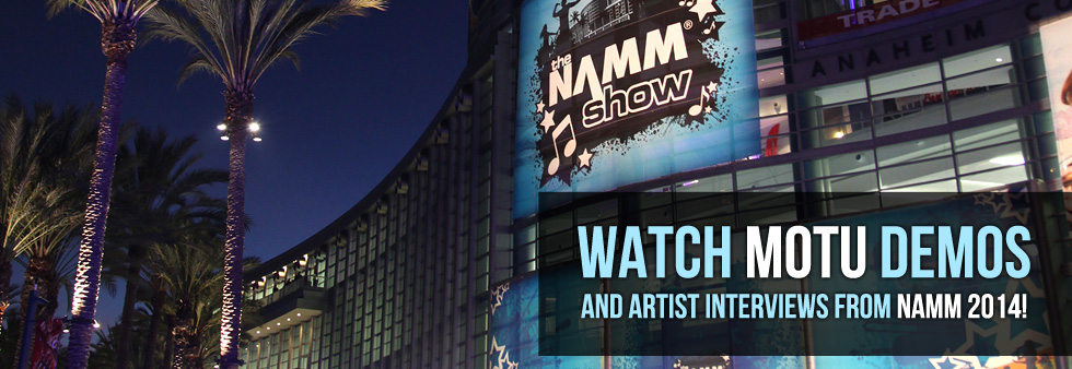 Watch MOTU demos and artist interviews from NAMM 2014